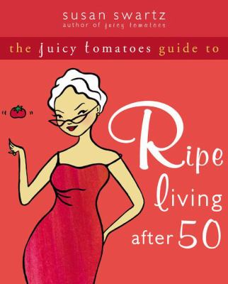 The Juicy Tomatoes Guide to Ripe Living After 50 9781572244320