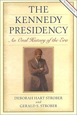 The Kennedy Presidency: An Oral History of the Era 9781574885811