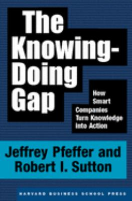 The Knowing-Doing Gap: How Smart Companies Turn Knowledge Into Action 9781578511242
