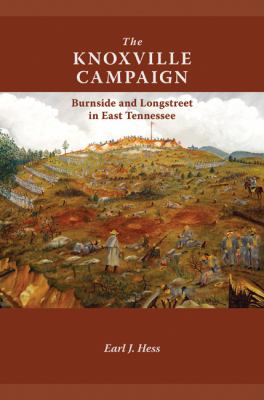 The Knoxville Campaign: Burnside and Longstreet in East Tennessee 9781572339163