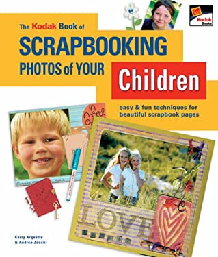 The Kodak Book of Scrapbooking Photos of Your Children: Easy & Fun Techniques for Beautiful Scrapbook Pages 9781579909642