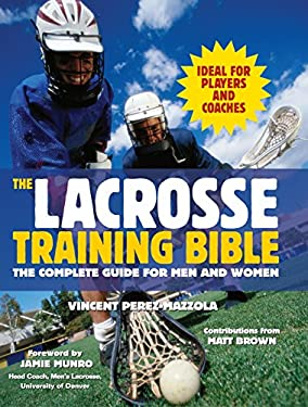 The Lacrosse Training Bible: The Complete Guide for Men and Women 9781578262496