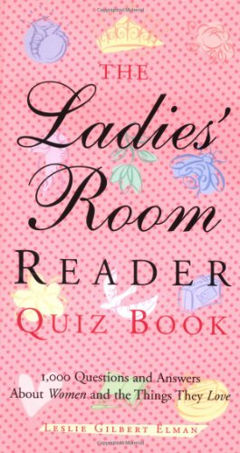 The Ladies' Room Reader Quiz Book: 1,000 Questions and Answers about Women and the Things They Love 9781573249171