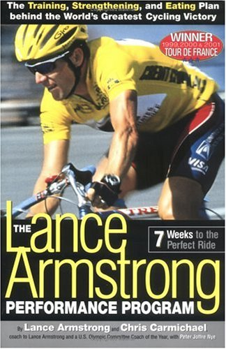 The Lance Armstrong Performance Program: The Training, Strengthening, and Eating Plan Behind the World's Greatest Cycling Victory 9781579542702
