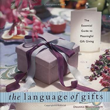 The Language of Gifts: Using the Secret Language of Gifts to Give Perfect Presents 9781573241908