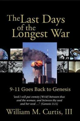 The Last Days of the Longest War: 9-11 Goes Back to Genesis 9781579217501