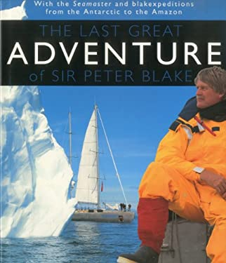 The Last Great Adventure of Peter Blake: With the Seamaster and Blakexpeditions from Antarctica to the Amazon: Sir Peter Blake's Logbooks 9781574091908
