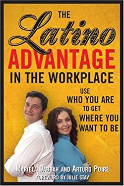 The Latino Advantage in the Workplace: Use Who You Are to Get Where You Want to Be 9781572485693