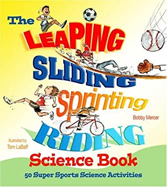 The Leaping, Sliding, Sprinting, Riding Science Book: 50 Super Sports Science Activities 9781579907853