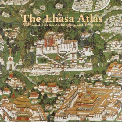 The Lhasa Atlas: The Changing Face of a City 9781570628672