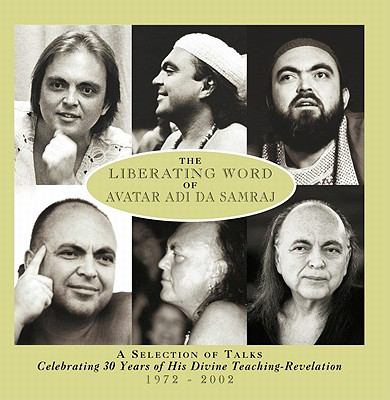 The Liberating Word of Avatar Adi Da Samraj: A Selection of Talks Celebrating 30 Years of His Divine Teaching Revelation, 1972-2002 9781570971334
