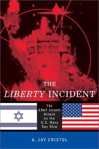 The Liberty Incident: The 1967 Israeli Attack on the U.S. Navy Spy Ship 9781574885361