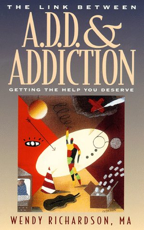 The Link Between Add and Addiction: Getting the Help You Deserve 9781576830048