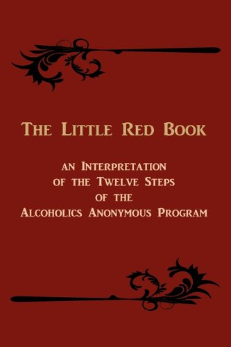 The Little Red Book: An Interpretation of the Twelve Steps of the Alcoholics Anonymous Program 9781578988921