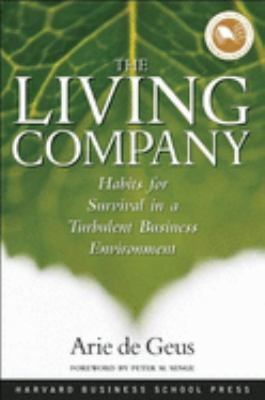 The Living Company: Habits for Survival in a Turbulent Business Environment 9781578518203