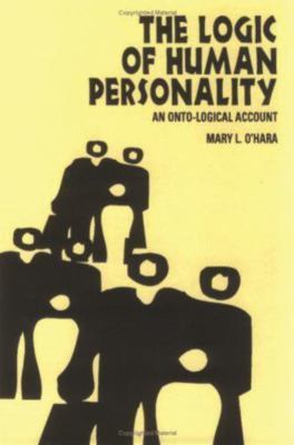 The Logic of Human Personality: An Onto-Logical Account 9781573926713