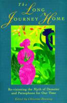 The Long Journey Home: Re-Visioning the Myth of Demeter and Persephone for Our Time 9781570626852
