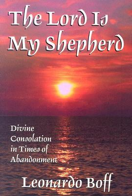 The Lord Is My Shepherd: Divine Consolation in Times of Abandonment 9781570756436
