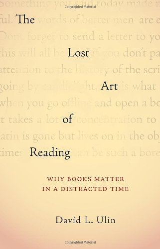 The Lost Art of Reading: Why Books Matter in a Distracted Time 9781570616709