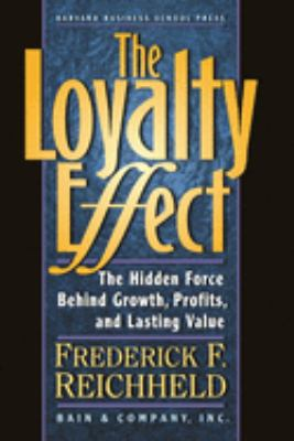 The Loyalty Effect: The Hidden Force Behind Growth, Profits, & Lasting Value 9781578516872