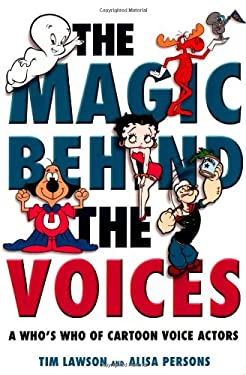 The Magic Behind the Voices: A Who's Who of Cartoon Voice Actors 9781578066964