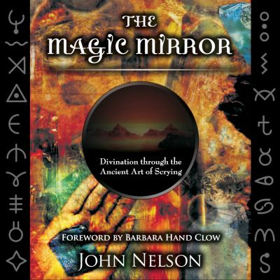 The Magic Mirror: Divination Through the Ancient Art of Scrying [With Mirror and Stand and CD] 9781571745507