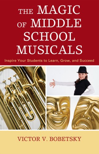 The Magic of Middle School Musicals: Inspire Your Students to Learn, Grow, and Succeed 9781578868674