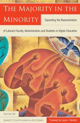 The Majority in the Minority: Expanding the Representation of Latina/o Faculty, Administrators and Students in Higher Education 9781579220730