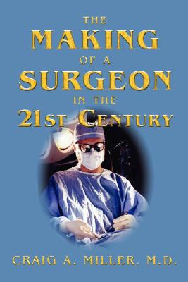The Making of a Surgeon in the 21st Century 9781577332282