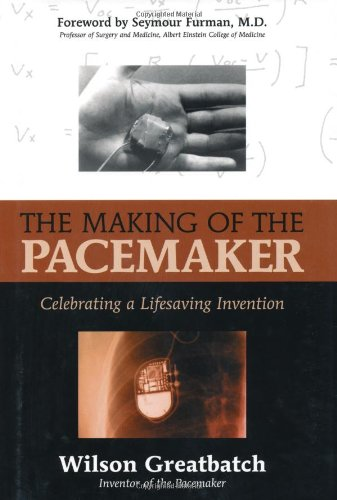 The Making of the Pacemaker: Celebrating a Life-Saving Invention 9781573928069