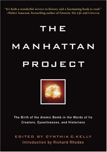 The Manhattan Project: The Birth of the Atomic Bomb in the Words of Its Creators, Eyewitnesses and Historians 9781579127473