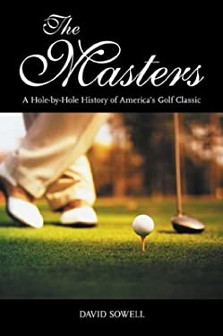 The Masters: A Hole-By-Hole History of America's Golf Classic 9781574886733