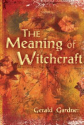 The Meaning of Witchcraft 9781578633098
