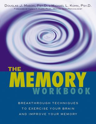 The Memory Workbook: Breakthrough Techniques to Exercise Your Brain and Improve Your Memory 9781572242586