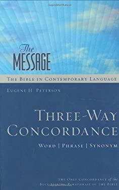 The Message Three-Way Concordance: Word / Phrase / Synonym 9781576839386