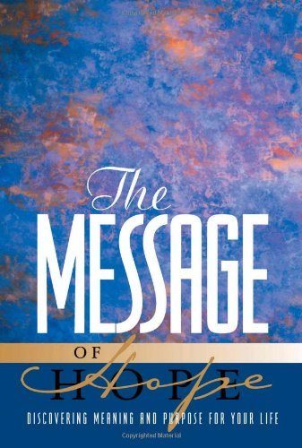 The Message of Hope: Discover Meaning and Purpose for Your Life 9781576832936