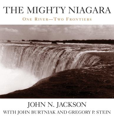 The Mighty Niagara: One River, Two Frontiers 9781573929806