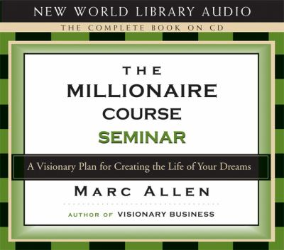 The Millionaire Course Seminar: A 3-CD Set: A Visionary Plan for Creating the Life of Your Dreams 9781577314653