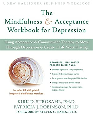 The Mindfulness & Acceptance Workbook for Depression: Using Acceptance & Commitment Therapy to Move Through Depression & Create a Life Worth Living [W 9781572245488