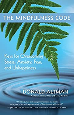 The Mindfulness Code: Keys for Overcoming Stress, Anxiety, Fear, and Unhappiness 9781577318934
