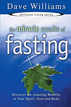 The Miracle Results of Fasting: Discover the Amazing Benefits in Your Spirit, Soul, and Body 9781577940722