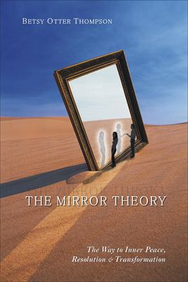 The Mirror Theory: The Way to Inner Peace, Resolution, and Transformation 9781571744388