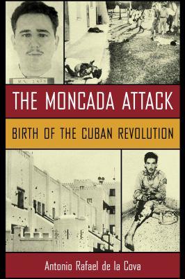 The Moncada Attack: Birth of the Cuban Revolution 9781570036729