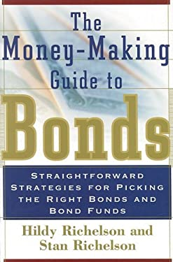 The Money Making Guide to Bonds: Straightforward Strategies for Picking the Right Bonds and Bond Funds