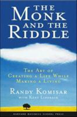 The Monk and the Riddle: The Art of Creating a Life While Making a Life 9781578516445