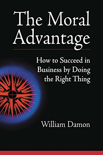 The Moral Advantage: How to Succeed in Business by Doing the Right Thing 9781576752067