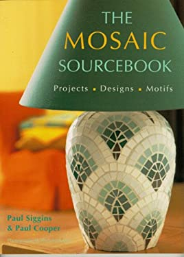 The Mosaic Sourcebook: Projects, Designs, Motifs 9781570760983