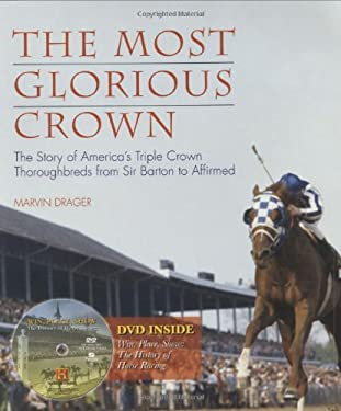 The Most Glorious Crown: The Story of America's Triple Crown Thoroughbreds from Sir Barton to Affirmed 9781572437241
