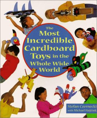 The Most Incredible Cardboard Toys in the Whole Wide World 9781579901615