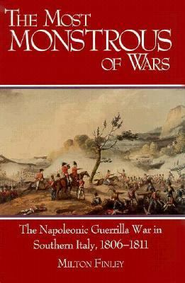 The Most Monstrous of Wars: The Napoleonic Guerrilla War in Southern Italy, 1806-1811 9781570030062